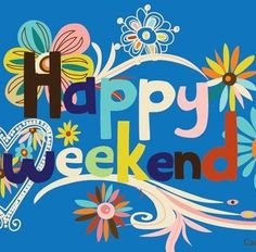 happy weekend]
